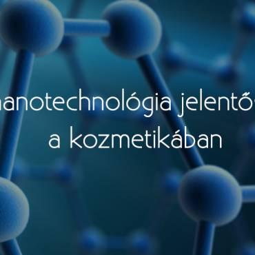 A nanotechnológia jelentősége a kozmetikában