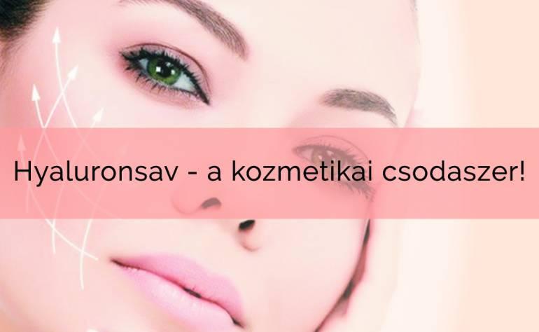 Hyaluronsav – a kozmetikai csodaszer!